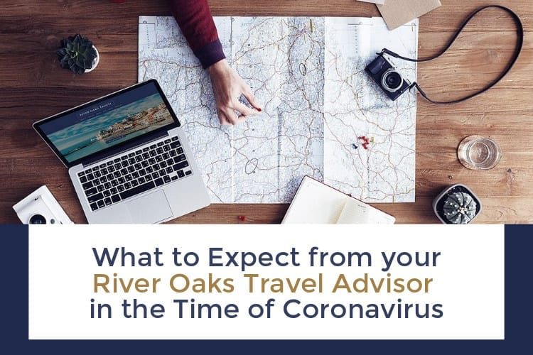 What to expect from River Oaks Travel in time of Coronavirus
